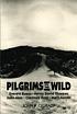 Pilgrims to the wild : Everett Ruess, Henry David Thoreau, John Muir, Clarence King, Mary Austin