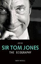 Arise Sir Tom Jones : the biography