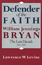 Defender of the faith: William Jennings Bryan; the last decade, 1915-1925