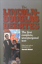 The Lincoln-Douglas debates : the first complete, unexpurgated text