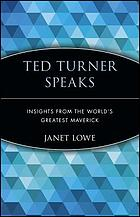 Ted Turner speaks : insights from the world's greatest maverick