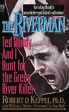 The riverman : Ted Bundy and I hunt for the Green River killer