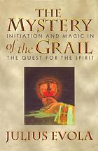 The mystery of the Grail : initiation and magic in the quest for the Spirit