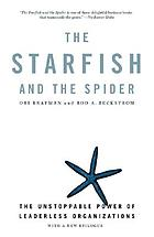 The starfish and the spider : the unstoppable power of leaderless organizations