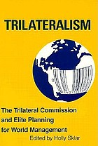 Trilateralism : the Trilateral Commission and elite planning for world management