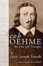 Jacob Boehme : his life and thought