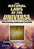 The natural laws of the universe : understanding fundamental constants