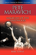 Pete Maravich : magician of the hardwood