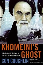 Khomeini's ghost : the Iranian revolution and the rise of militant Islam