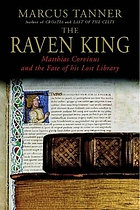 The Raven King : Matthias Corvinus and the fate of his lost library