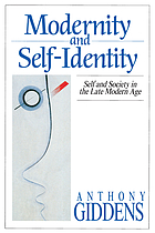 Modernity and self-identity : self and society in the late modern age
