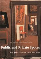 Public and private spaces : works of art in seventeenth-century Dutch houses