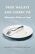 Fried walleye and cherry pie : midwestern writers on food