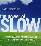 The power of slow : [finding balance and fulfillment beyond the cult of speed]