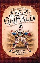 The pantomime life of Joseph Grimaldi : laughter, madness and the story of Britain's greatest comedian