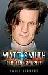 Matt Smith : the biography