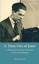 A time out of joint : a journey from Nazi Germany to post-war Britain