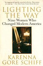 Lighting the way : nine women who changed modern America