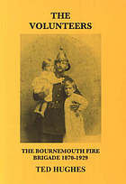 The volunteers : the Bournemouth Fire Brigade 1870-1929