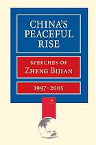 China's peaceful rise : speeches of Zheng Bijian, 1997-2005
