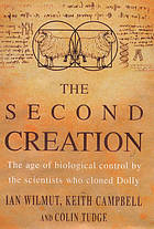 The second creation : the age of biological control by the scientists who cloned Dolly