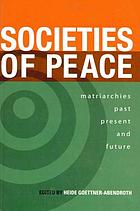 Societies of peace : matriarchies past, present and future : selected papers, first World Congress on Matriarchal Studies, 2003, second World Congress on Matriarchal Studies, 2005