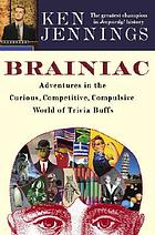 Brainiac : adventures in the curious, competitive, compulsive world of trivial pursuits