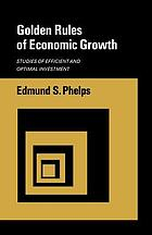 Golden rules of economic growth; studies of efficient and optimal investment
