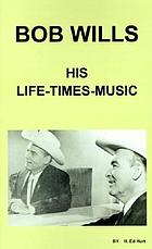 Bob Wills : his life, times, and music