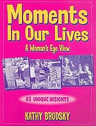 Moments in our lives : a woman's eyeview