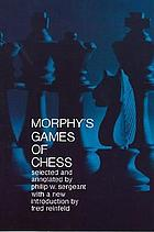 Morphy's games of chess : 300 games by the greatest chess player of all time