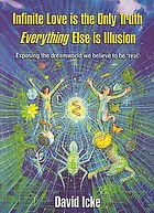 Infinite love is the only truth : everything else is illusion