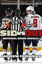 Sid vs. Ovi : Crosby and Ovechkin, natural born rivals