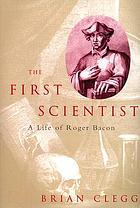 The first scientist : a life of Roger Bacon