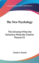 The new psychology : the universal mind, the conscious mind, the creative process