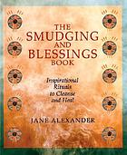 The smudging and blessings book : inspirational rituals to cleanse and heal