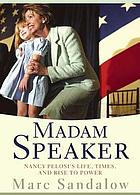 Madam speaker : Nancy Pelosi's life, times, and rise to power