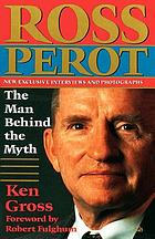 Ross Perot : the man behind the myth