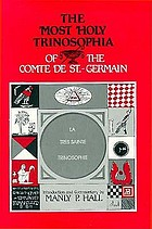 La très sainte trinosophie The most holy trinosophia of the comte de St.-Germain : with introductory material, commentary, and foreword
