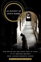 An infinity of little hours : five young men and their trial of faith in the western world's most austere monastic order
