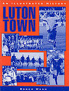 Luton Town : an illustrated history
