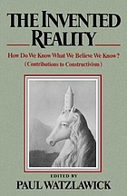 The Invented reality : how do we know what we believe we know? : contributions to constructivism
