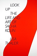 Look up : the life and art of Sacha Kolin