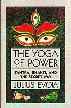 The yoga of power : tantra, shakti, and the secret way
