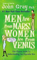 Men are from Mars, women are from Venus : [a practical guide for improving communication and getting what you want in your relationships]