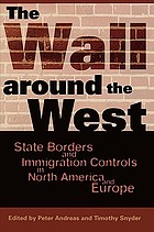 The wall around the West : state borders and immigration controls in North America and Europe