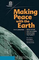 Making peace with the earth : what future for the human species and the planet?