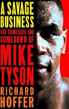 A savage business : the comeback and comedown of Mike Tyson