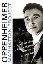 "Oppenheimer and the Manhattan Project : insights into J. Robert Oppenheimer, ""Father of the atomic bomb"""