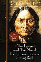 The lance and the shield : the life and times of Sitting Bull